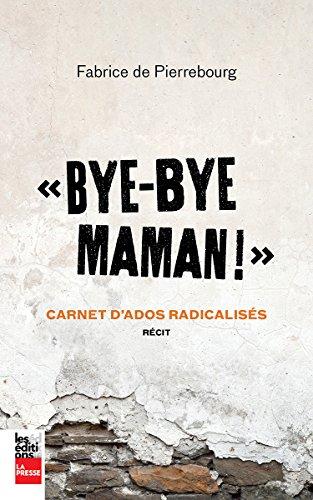 «Bye bye maman!» : carnets d'ados radicalisés