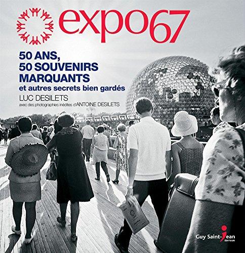 Expo67 : 50 ans, 50 souvenirs marquants et autres secrets bien gardés
