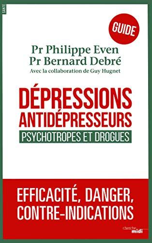 Dépressions, antidépresseurs, psychotropes et drogues : efficacité, danger, contre-indications