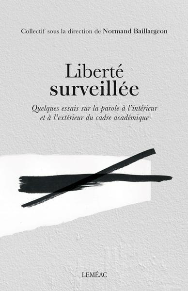Liberté surveillée : quelques essais sur la parole à l'intérieur et à l'extérieur du cadre académique