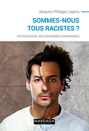 Sommes-nous tous racistes? : psychologie des racismes ordinaires