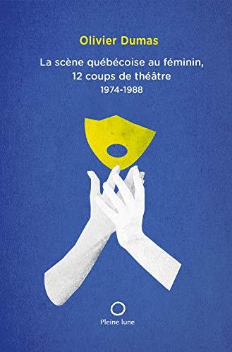 La scène québécoise au féminin, 12 coups de théâtre : 1974-1988