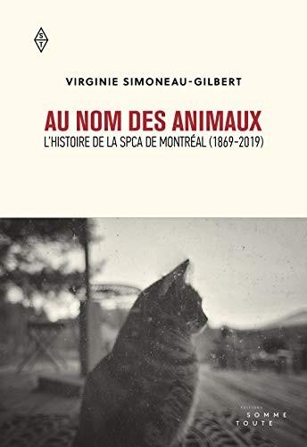 Au nom des animaux : l'histoire de la SPCA de Montréal (1869-2019)