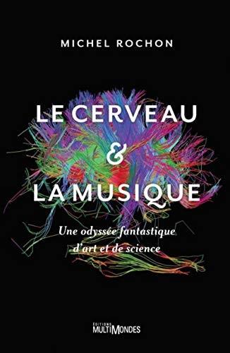 Le cerveau & la musique : une odyssée fantastique d'art et de science