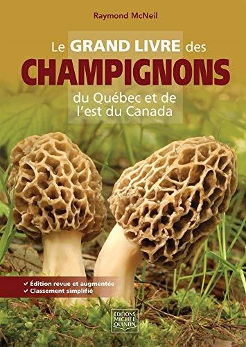 Le grand livre des champignons du Québec et de l'est du Canada