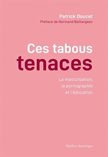 Ces tabous tenaces : la masturbation, la pornographie et l'éducation