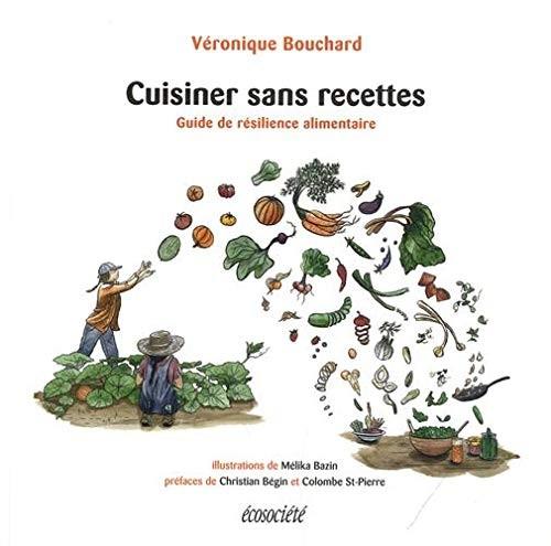 Cuisiner sans recettes : guide de résilience alimentaire
