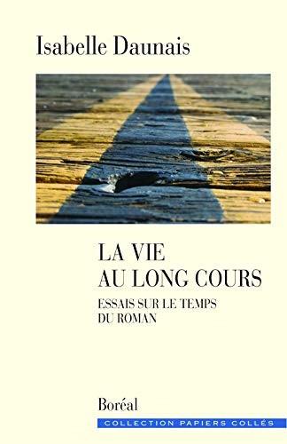 La vie au long cours : essais sur le temps du roman