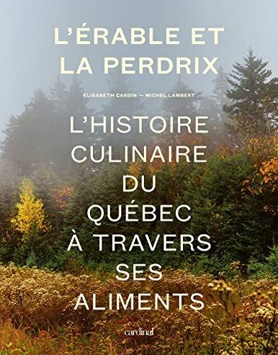 L'érable et la perdrix : l'histoire culinaire du Québec à travers ses aliments