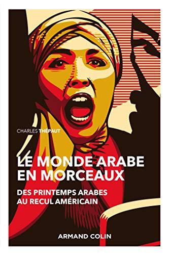 Le monde arabe en morceaux : des printemps arabes au recul américain